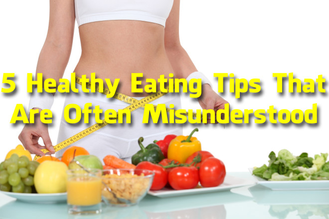 5 Healthy Eating Tips That Are Often Misunderstood