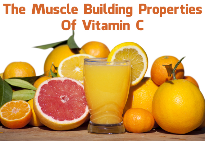Vitamin C - it has muscle building properties.